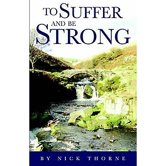 To Suffer and be Strong by Nick Thorne - 9781845490782 Book