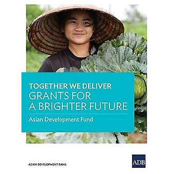 Together We Deliver - Grants for a Brighter Future by Asian Developmen