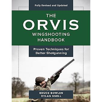 The Orvis Wingshooting Handbook Fully Revised and Updated by Bruce BowlenDylan Snell