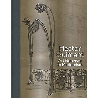 Hector Guimard Art Nouveau to Modernism di David A Hanks & Contributions di Barry Bergdoll & Contributions di Sarah D Coffin & Contributions di Isabelle Gournay & Contributions di Philippe Thiebaut & Contributions di Georges Vigne
