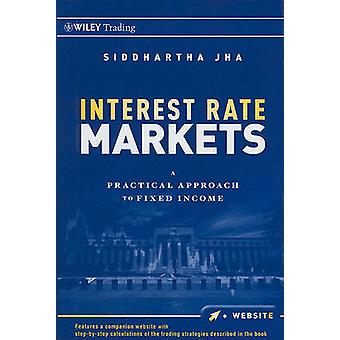 Interest Rate Markets by Siddhartha Jha
