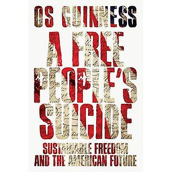 A Free Peoples Suicide by Os Guinness