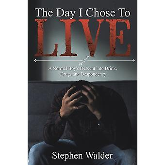 The Day I Chose to Live by Stephen Walder