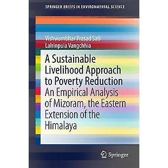 A Sustainable Livelihood Approach to Poverty Reduction by Sati & Vishwambhar PrasadVangchhia & Lalrinpuia