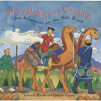 Were Riding on a Caravan by Laurie Krebs & Illustrated by Helen Cann