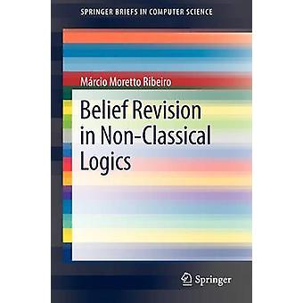 Belief Revision in NonClassical Logics by Marcio Moretto Ribeiro