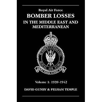 RAF Bomber Losses v. 1  Middle East and Mediterranean 19391942 by D Gunby & P Temple