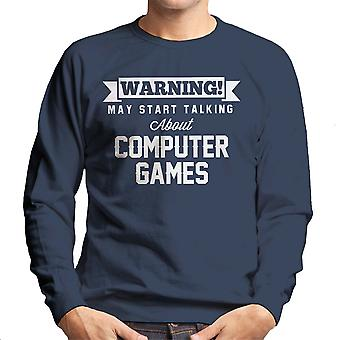 Warning May Start Talking About Computer Games Men's Sweatshirt