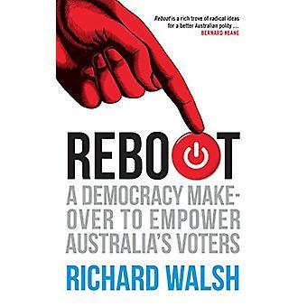 Omstart - en demokrati Makeover att stärka Australiens väljarna av Richard