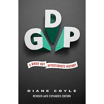 GDP - A Brief but Affectionate History (Revised and Expanded ed) by Di