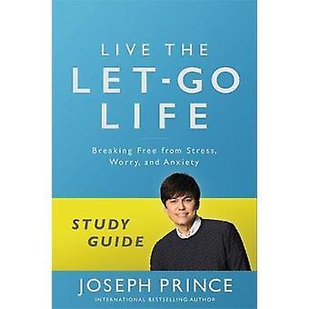 Leva den låt-gå livet Study Guide - bryta fri från Stress - oro-