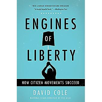 Engines of Liberty - How Citizen Movements Succeed by David Cole - 978