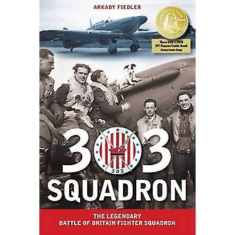 303 Squadron - The Legendary Battle of Britain Fighter Squadron by Ark