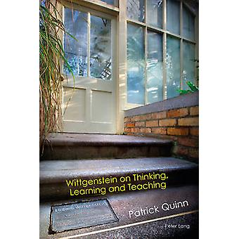 Wittgenstein on Thinking - Learning and Teaching by Patrick Quinn - 9