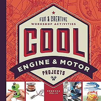 Cool Engine & Motor Projects: Fun & Creative Workshop Activities (Cool Industrial Arts)