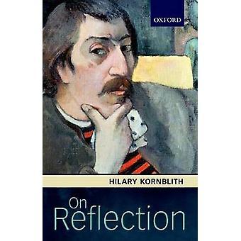 On Reflection by Kornblith & Hilary University of Massachusetts & Amherst