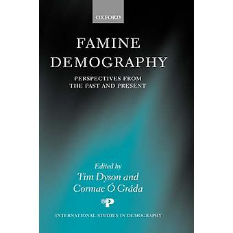 Famine Demography Perspectives from the Past and Present by Dyson & Tim