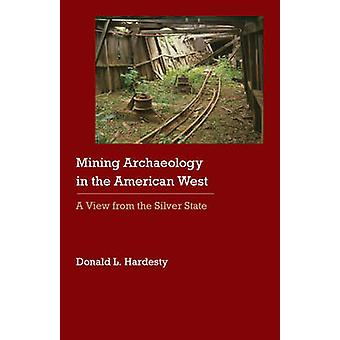 Mining Archaeology in the American West A View from the Silver State by Hardesty & Donald L
