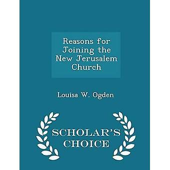 Raisons pour se joindre à la nouvelle église de Jérusalem Scholars Choice édition par Ogden & Louisa W.