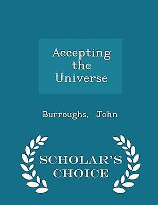 Accepting the Universe  Scholars Choice Edition by John & Burroughs