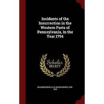 Incidents of the Insurrection in the Western Parts of Pennsylvania in the Year 1794 by Brackenridge & H H. 17481816