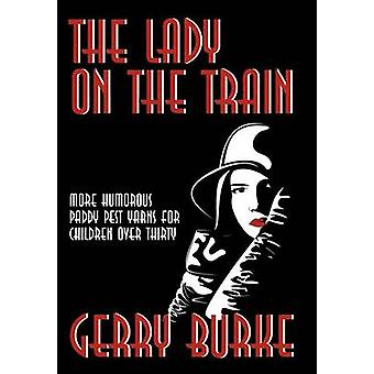 The Lady on the Train More Humorous Paddy Pest Yarns for Children Over Thirty by Burke & Gerry