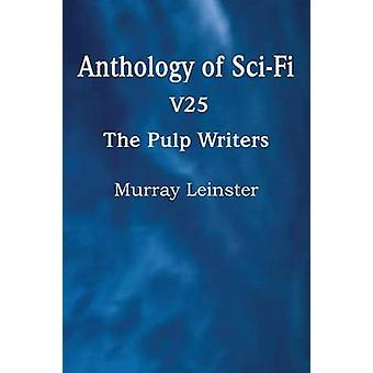 Anthology of SciFi V25 the Pulp Writers  Murray Leinster by Leinster & Murray