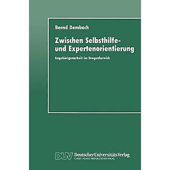 Zwischen Selbsthilfe und Expertenorientierung Angehrigenarbeit im Drogenbereich door Dembach & Bernd