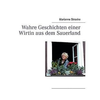 Wahre Geschichten einer Wirtin aus dem Sauerland by Stracke & Marianne