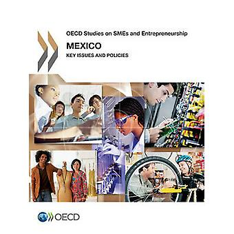 OECD Studies on Smes and Entrepreneurship Mexico Key Issues and Policies by Oecd