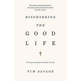 Entdecken Sie das gute Leben: der überraschende Reichtum in Christus zur Verfügung