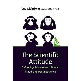 The Scientific Attitude: Verteidigen Sie die Wissenschaft von der Denial, dem Betrug und der Pseudowissenschaft (The MIT Press)