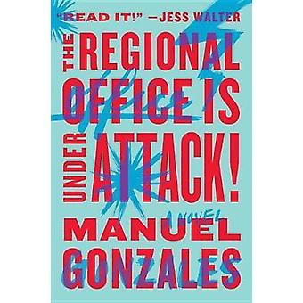 The Regional Office Is Under Attack! by Manuel Gonzales - 97803995732
