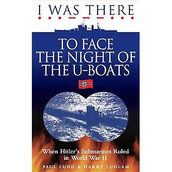 I Was There to Face the Night of the U-Boats - When Hitler's Submarine