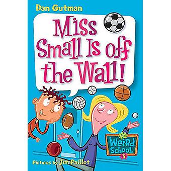 Miss Small Is Off the Wall! by Dan Gutman - Jim Paillot - 97814177018