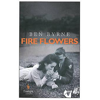Fire Flowers by Ben Byrne - 9781609452483 Book
