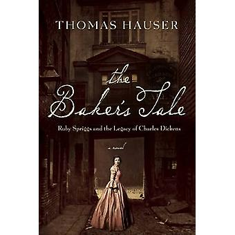 The Baker's Tale - Ruby Spriggs and the Legacy of Charles Dickens by T