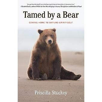 Tamed By a Bear - Coming Home to Nature-Spirit-Self by Tamed By a Bear