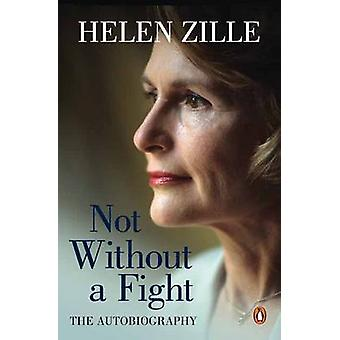 Not Without a Fight - The Autobiography by Helen Zille - 9781776090426