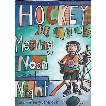 Hockey Morning Noon and Night by Doretta Groenendyk - Doretta Groenen