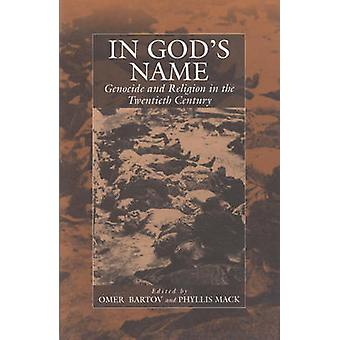 In God's Name - Genocide and Religion in the Twentieth Century by Omer
