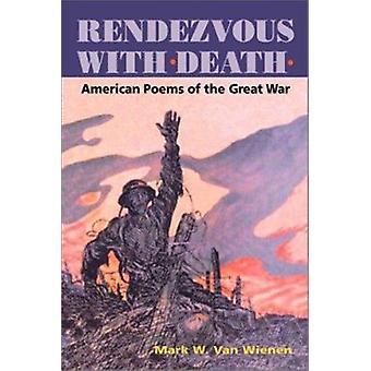 Rendezvous mit dem Tod - amerikanische Gedichte des großen Krieges von Mark W. Van