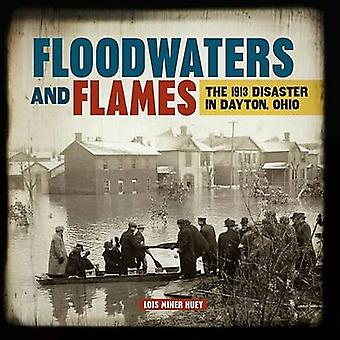 Floodwaters and Flames - The 1913 Disaster in Dayton - Ohio by Lois Mi