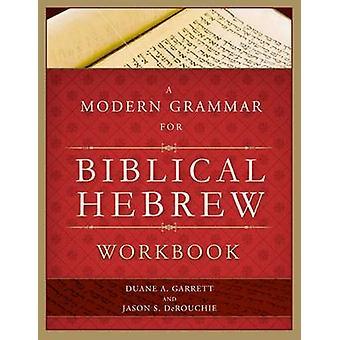 A Modern Grammar for Biblical Hebrew Workbook by Duane A. Garrett - J