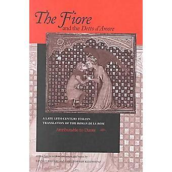 Fiore and the Detto dAmore The A LateThirteenthCentury Italian Translation of the Roman de la Rose Attributable to Dante Alighieri by Casciani & Santa