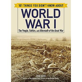 101 Things You Didnt Know about World War I by Erik Sass