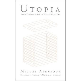 Utopia from Thomas More to Walter Benjamin by Miguel Abensour