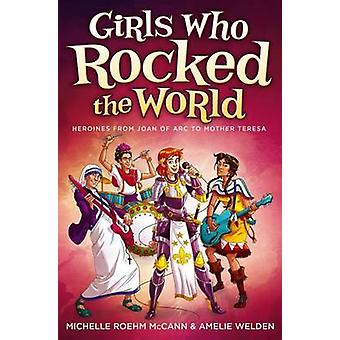 Girls Who Rocked the World - Heroines from Joan of Arc to Mother Teres