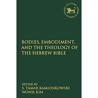 Bodies Embodiment and Theology of the Hebrew Bible