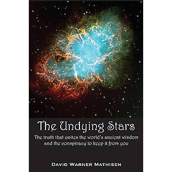 The Undying Stars The Truth That Unites the Worlds Ancient Wisdom and the Conspiracy to Keep It from You by Mathisen & David Warner